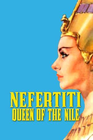 Nefertiti, Queen of the Nile | The Film Club