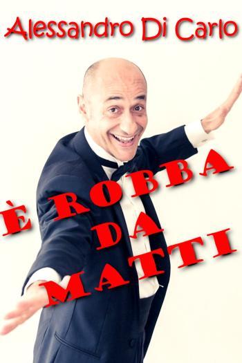 Alessandro Di Carlo - È Robba da Matti